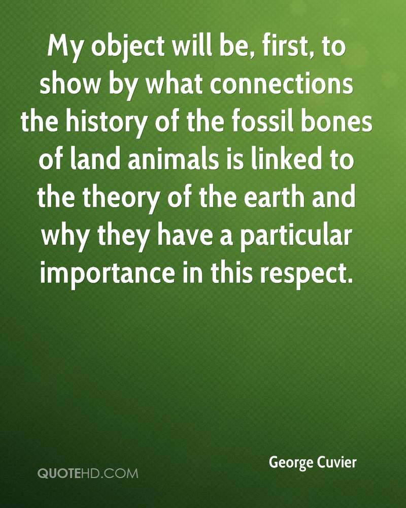 My object will be, first, to show by what connections the history of the fossil bones of land animals is linked to the theory of the earth and why they have a particular importance in this respect.
