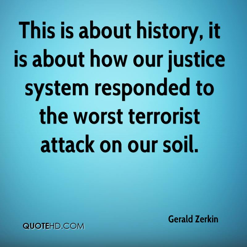 This is about history, it is about how our justice system responded to the worst terrorist attack on our soil.