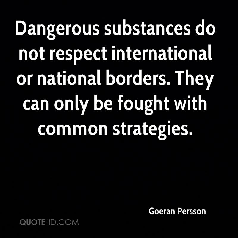 Dangerous substances do not respect international or national borders. They can only be fought with common strategies.