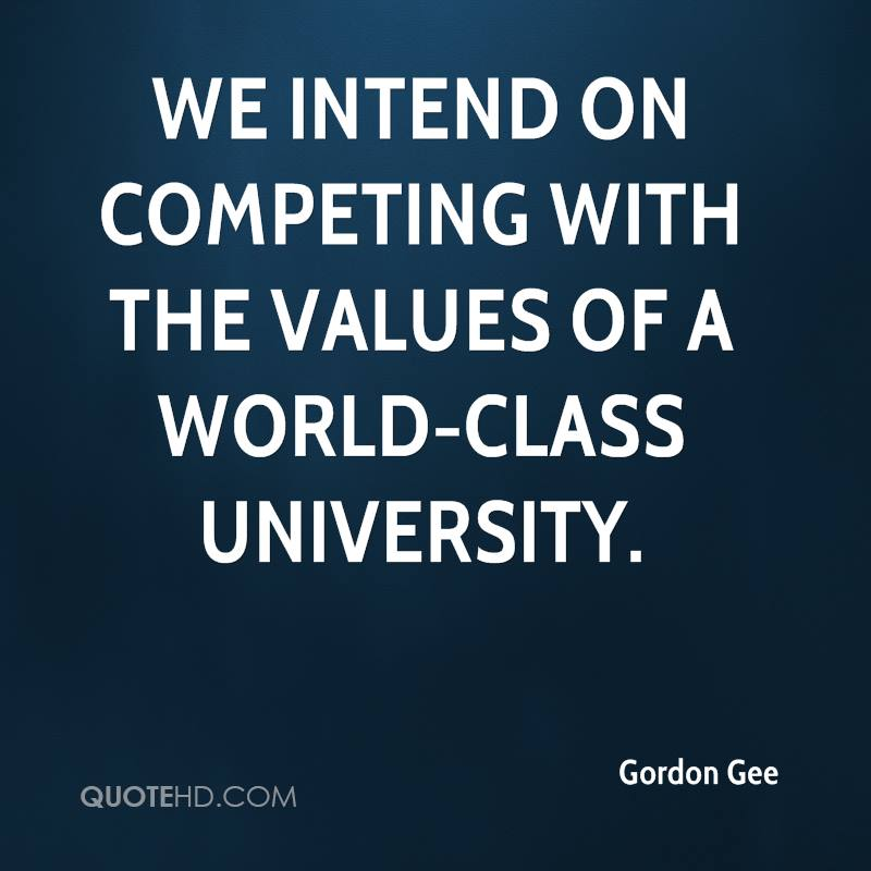 We intend on competing with the values of a world-class university.