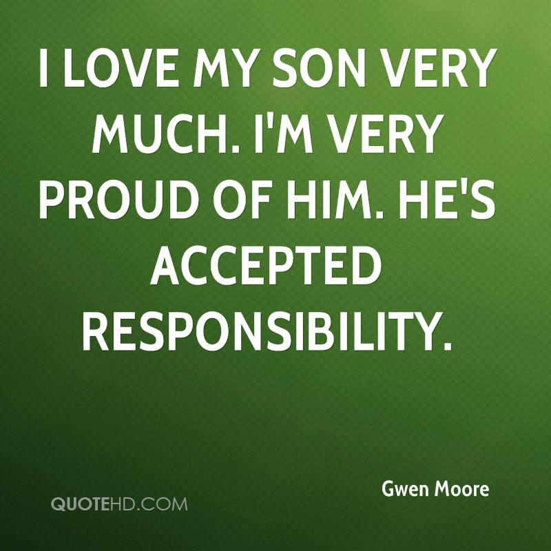I love my son very much. I'm very proud of him. He's accepted responsibility.