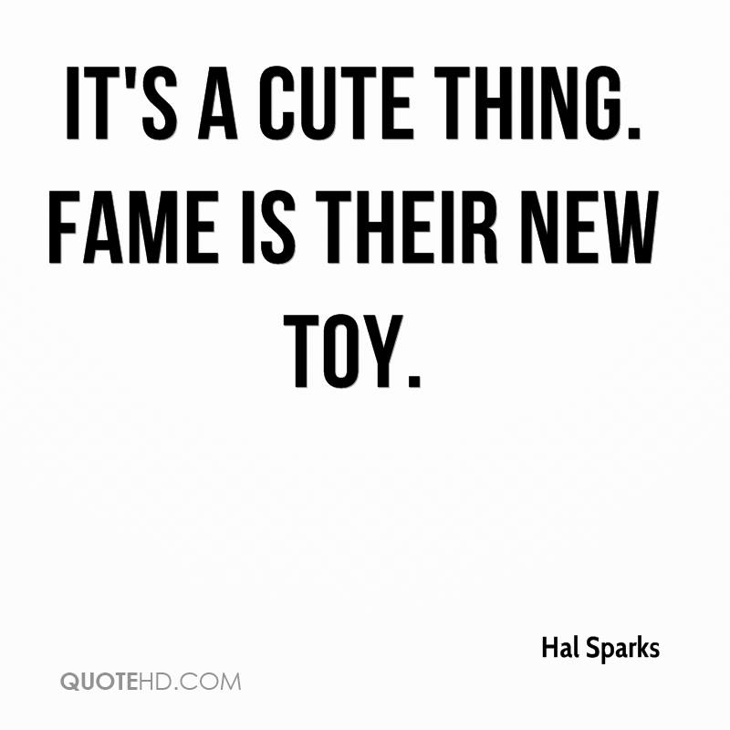 It's a cute thing. Fame is their new toy.