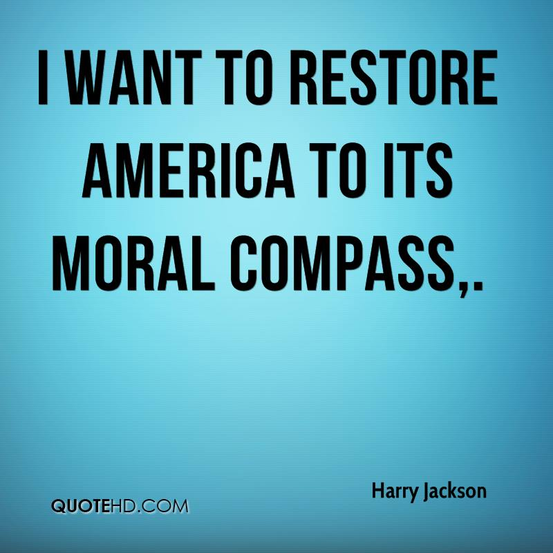 I want to restore America to its moral compass.