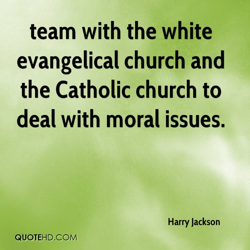 team with the white evangelical church and the Catholic church to deal with moral issues.
