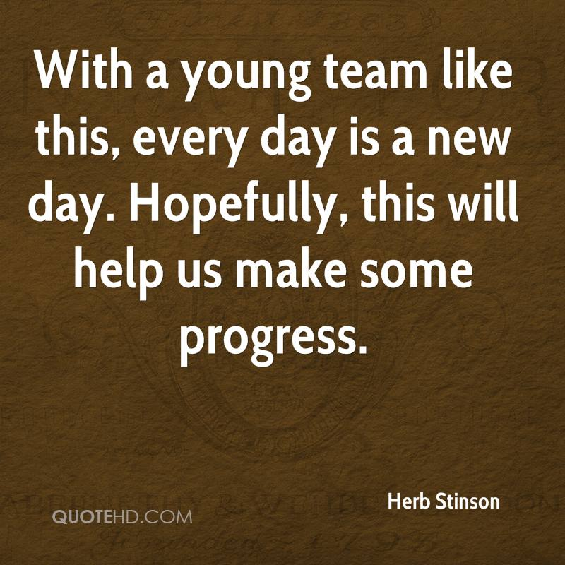 With a young team like this, every day is a new day. Hopefully, this will help us make some progress.