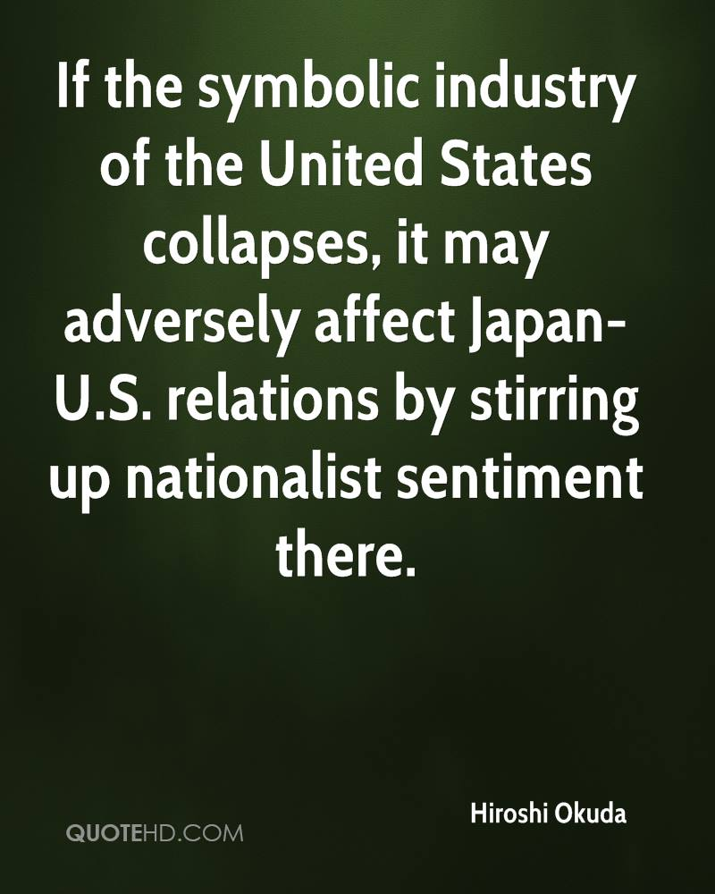 If the symbolic industry of the United States collapses, it may adversely affect Japan-U.S. relations by stirring up nationalist sentiment there.