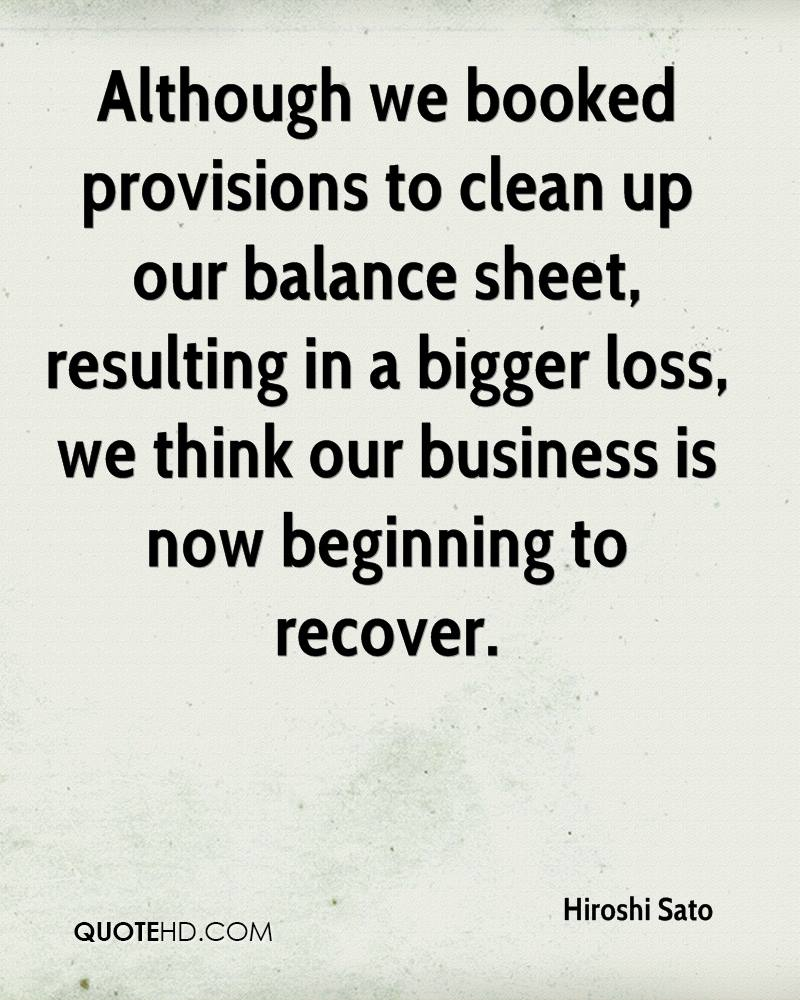 Although we booked provisions to clean up our balance sheet, resulting in a bigger loss, we think our business is now beginning to recover.