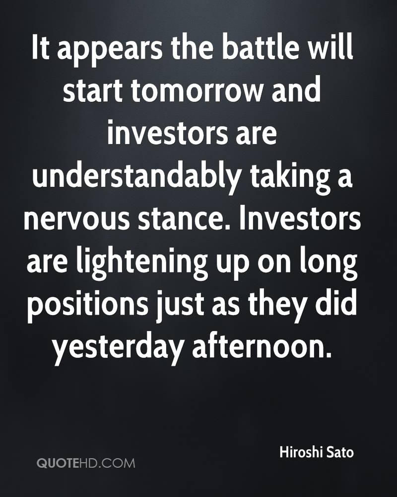 It appears the battle will start tomorrow and investors are understandably taking a nervous stance. Investors are lightening up on long positions just as they did yesterday afternoon.