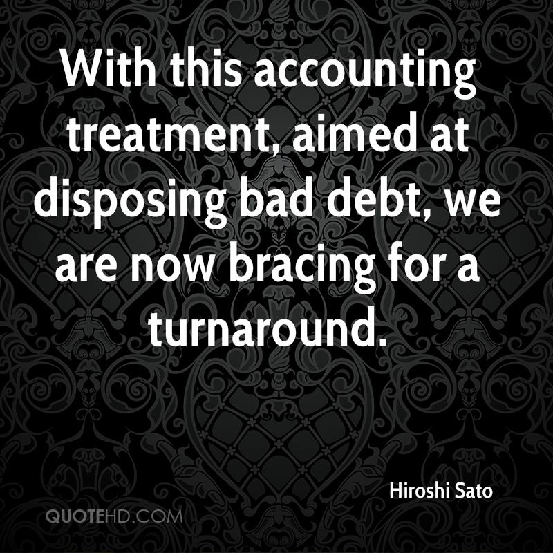 With this accounting treatment, aimed at disposing bad debt, we are now bracing for a turnaround.