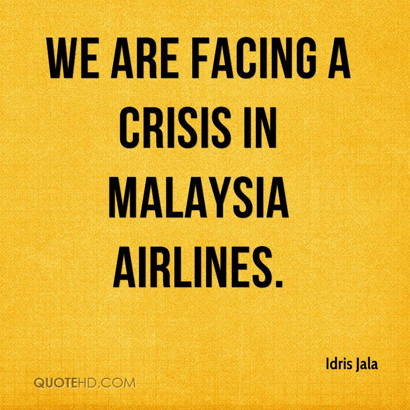 We are facing a crisis in Malaysia Airlines.
