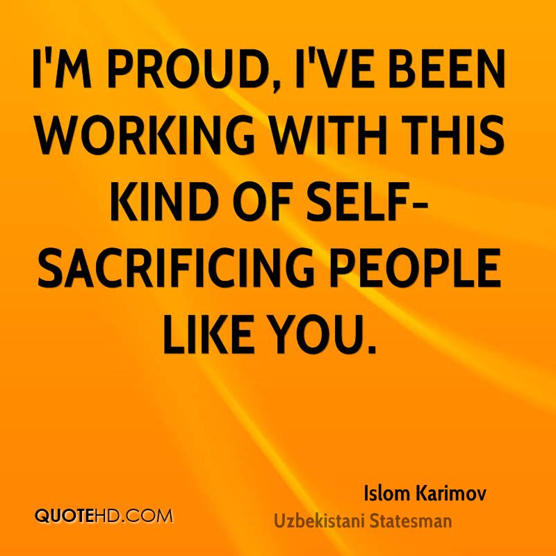 I'm proud, I've been working with this kind of self-sacrificing people like you.
