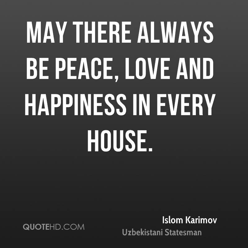 Peace Love And Happiness Quotes Stunning Islom Karimov Happiness Quotes  Quotehd