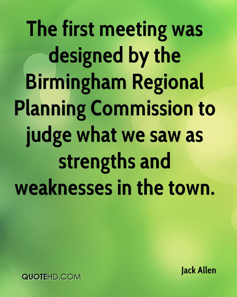 The first meeting was designed by the Birmingham Regional Planning Commission to judge what we saw as strengths and weaknesses in the town.