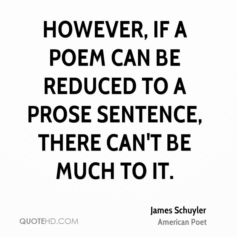 However, if a poem can be reduced to a prose sentence, there can't be much to it.