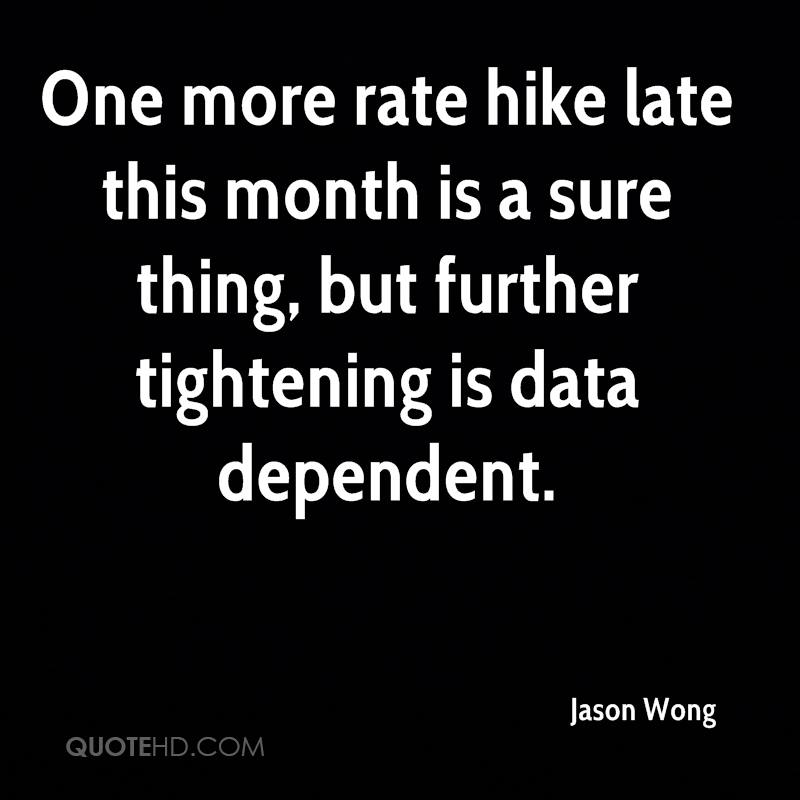 One more rate hike late this month is a sure thing, but further tightening is data dependent.