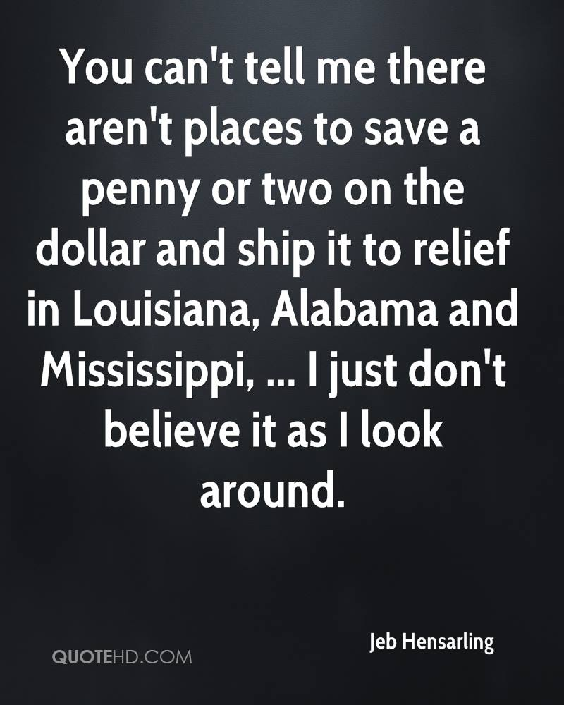 You can't tell me there aren't places to save a penny or two on the dollar and ship it to relief in Louisiana, Alabama and Mississippi, ... I just don't believe it as I look around.