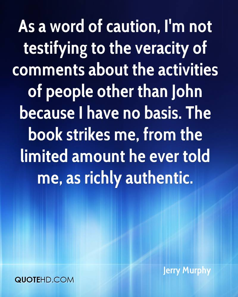As a word of caution, I'm not testifying to the veracity of comments about the activities of people other than John because I have no basis. The book strikes me, from the limited amount he ever told me, as richly authentic.