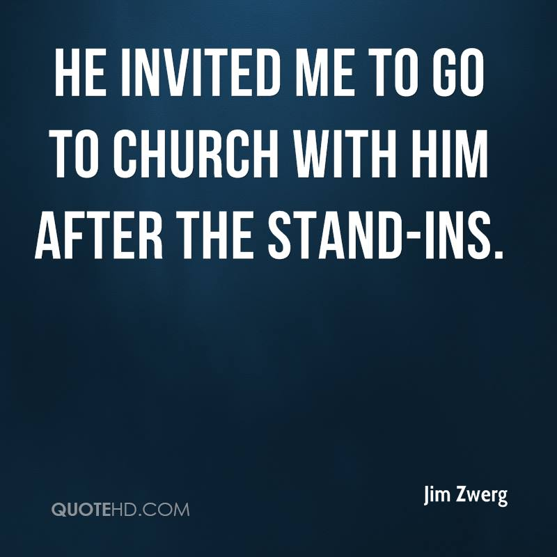 He invited me to go to church with him after the stand-ins.