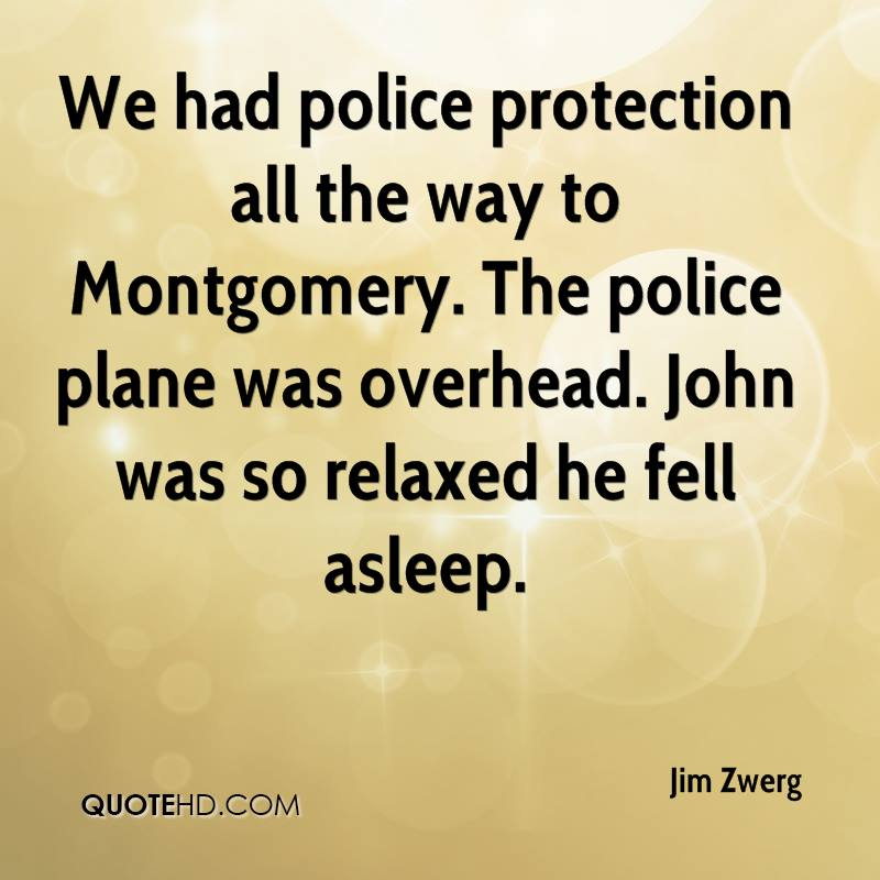 We had police protection all the way to Montgomery. The police plane was overhead. John was so relaxed he fell asleep.