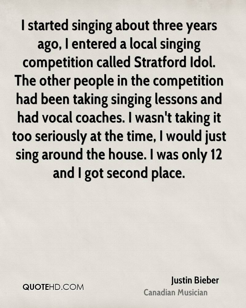 I started singing about three years ago, I entered a local singing competition called Stratford Idol. The other people in the competition had been taking singing lessons and had vocal coaches. I wasn't taking it too seriously at the time, I would just sing around the house. I was only 12 and I got second place.