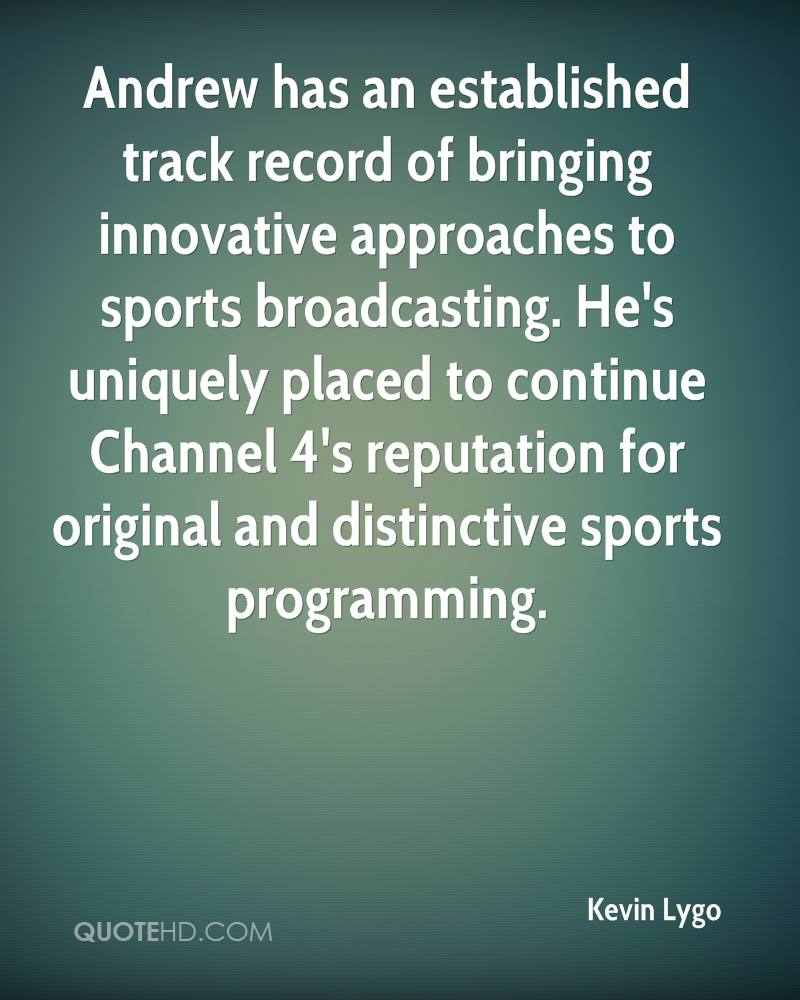 Andrew has an established track record of bringing innovative approaches to sports broadcasting. He's uniquely placed to continue Channel 4's reputation for original and distinctive sports programming.