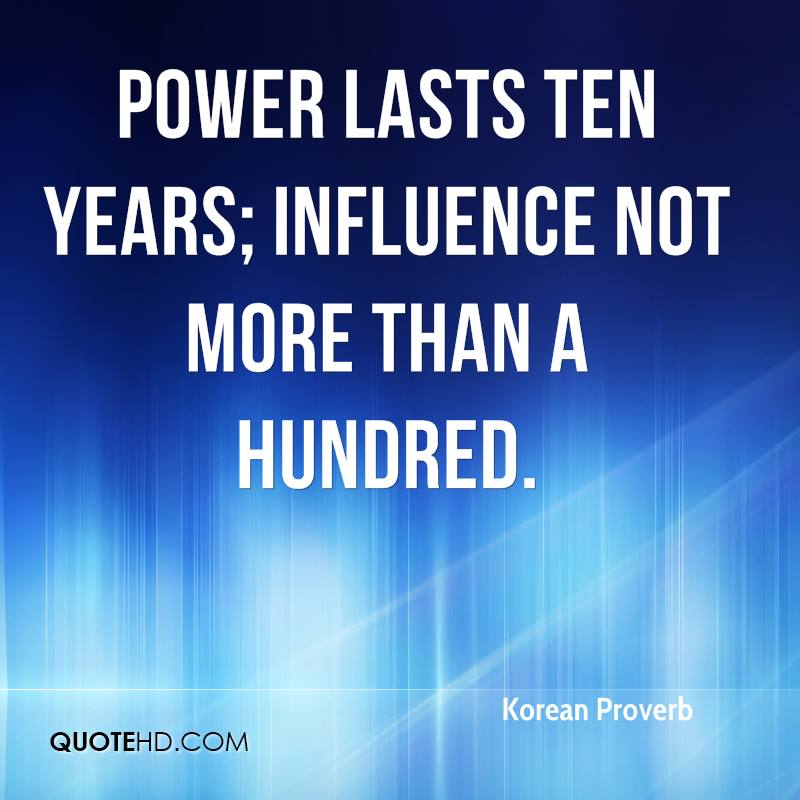 Power lasts ten years; influence not more than a hundred.
