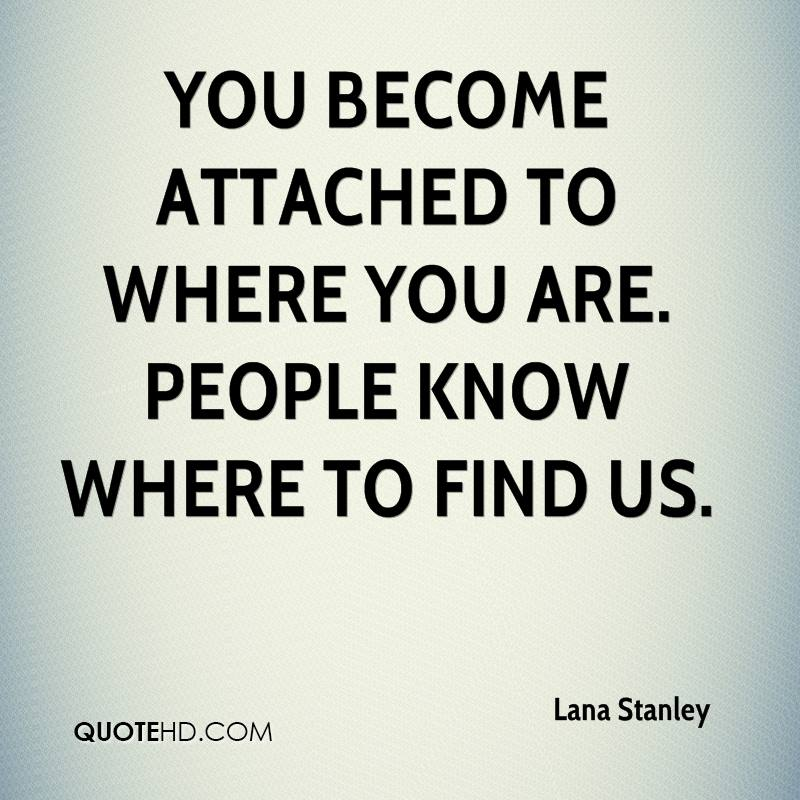 You become attached to where you are. People know where to find us.