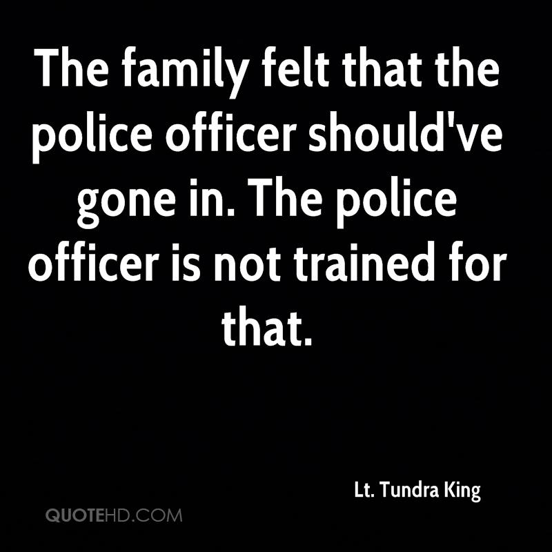 The family felt that the police officer should've gone in. The police officer is not trained for that.