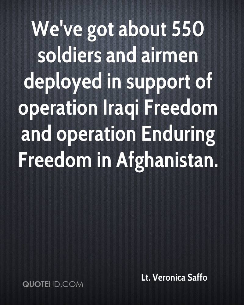 We've got about 550 soldiers and airmen deployed in support of operation Iraqi Freedom and operation Enduring Freedom in Afghanistan.