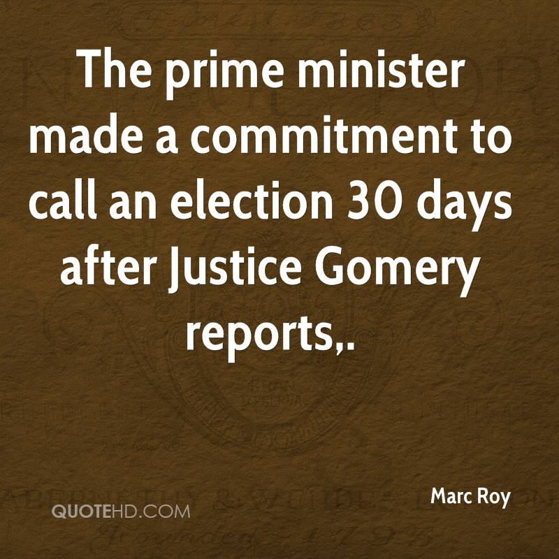 The prime minister made a commitment to call an election 30 days after Justice Gomery reports.