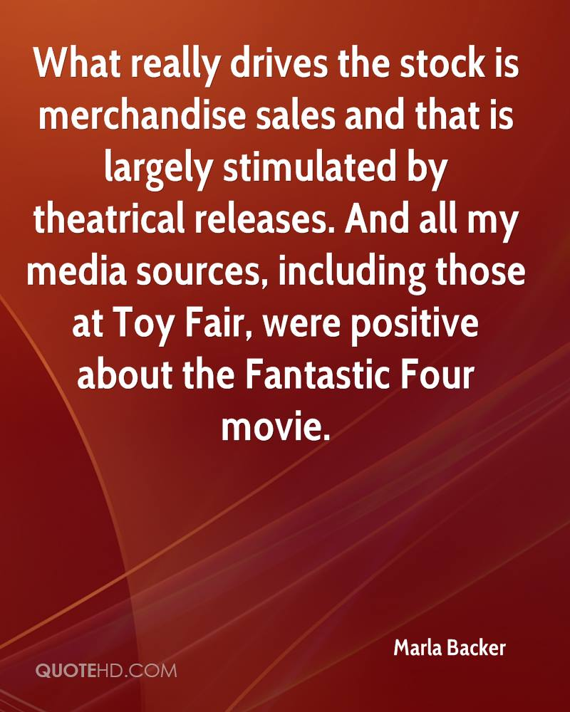 What really drives the stock is merchandise sales and that is largely stimulated by theatrical releases. And all my media sources, including those at Toy Fair, were positive about the Fantastic Four movie.