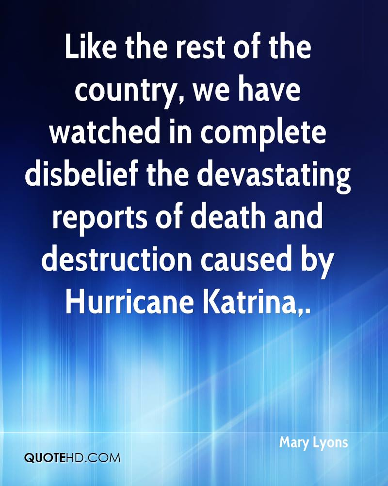 Like the rest of the country, we have watched in complete disbelief the devastating reports of death and destruction caused by Hurricane Katrina.