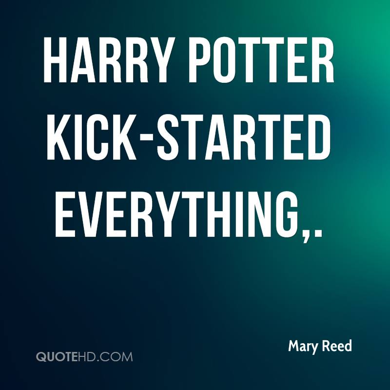 Harry Potter kick-started everything.