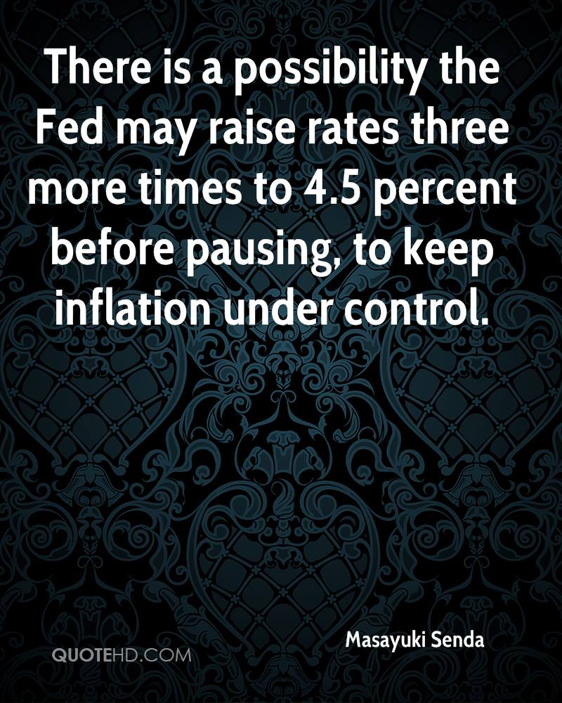 There is a possibility the Fed may raise rates three more times to 4.5 percent before pausing, to keep inflation under control.