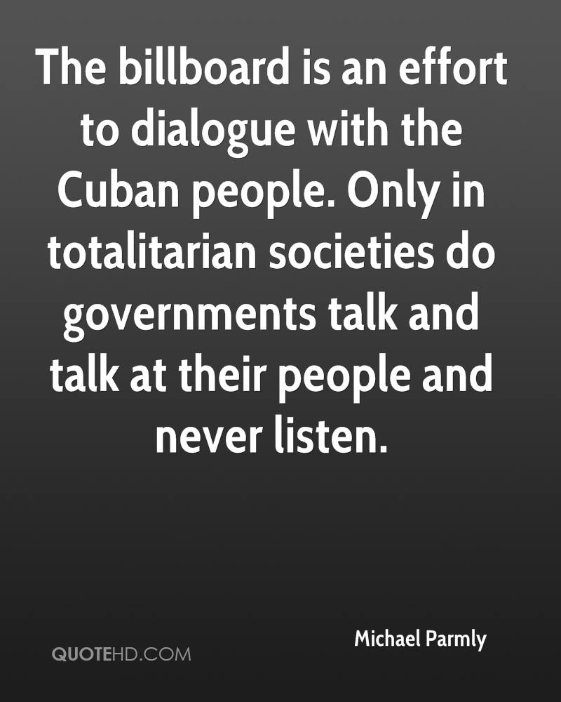 The billboard is an effort to dialogue with the Cuban people. Only in totalitarian societies do governments talk and talk at their people and never listen.
