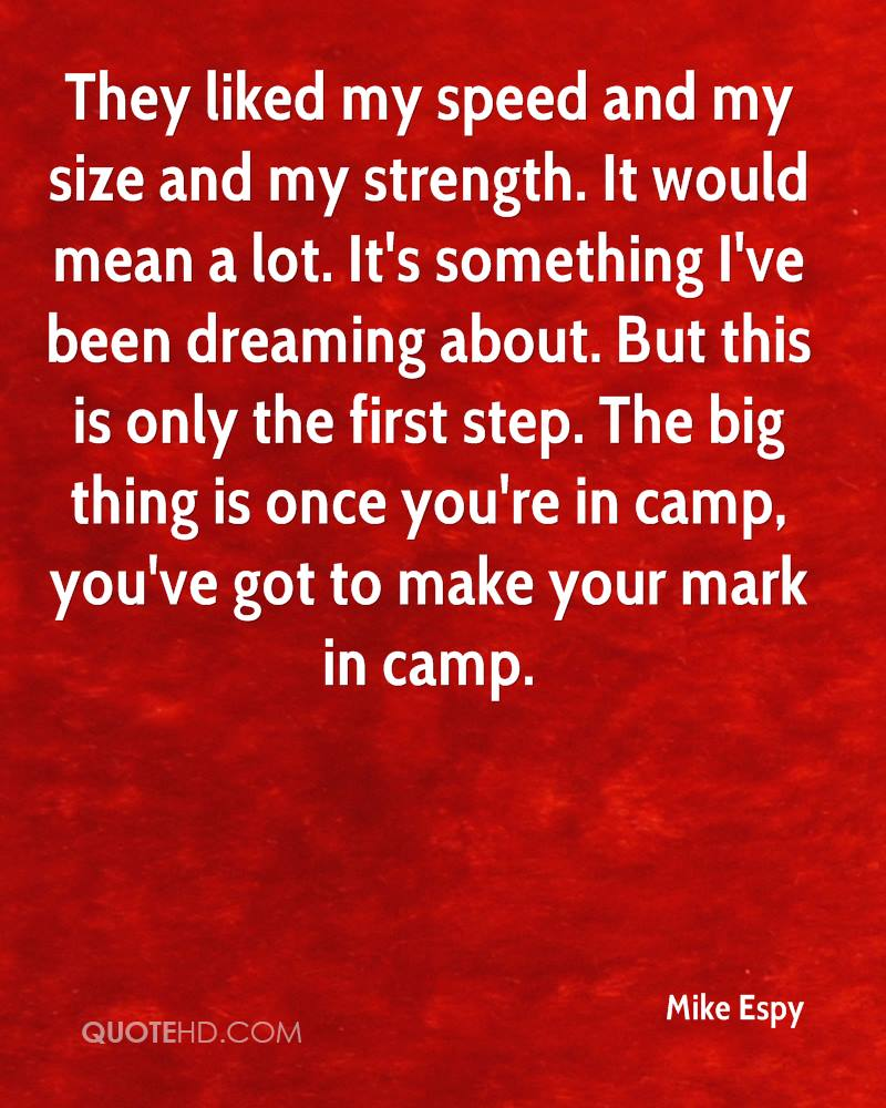 They liked my speed and my size and my strength. It would mean a lot. It's something I've been dreaming about. But this is only the first step. The big thing is once you're in camp, you've got to make your mark in camp.