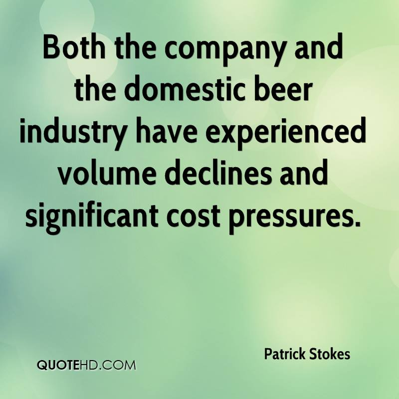 Both the company and the domestic beer industry have experienced volume declines and significant cost pressures.