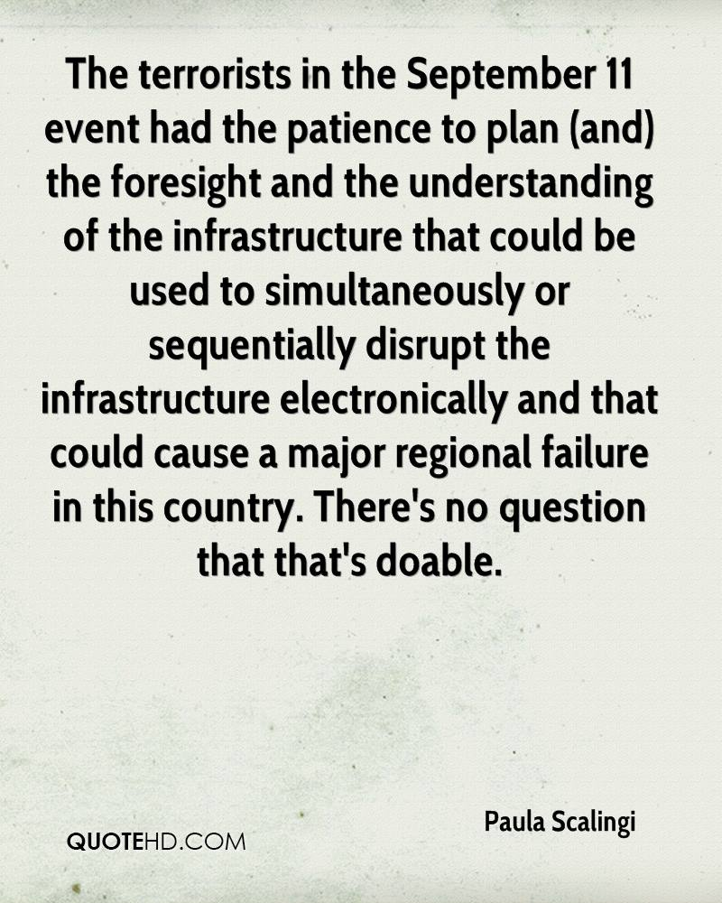 The terrorists in the September 11 event had the patience to plan (and) the foresight and the understanding of the infrastructure that could be used to simultaneously or sequentially disrupt the infrastructure electronically and that could cause a major regional failure in this country. There's no question that that's doable.