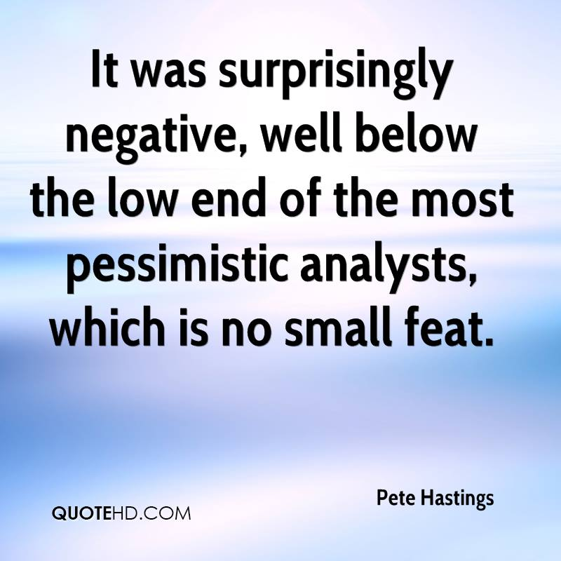 It was surprisingly negative, well below the low end of the most pessimistic analysts, which is no small feat.