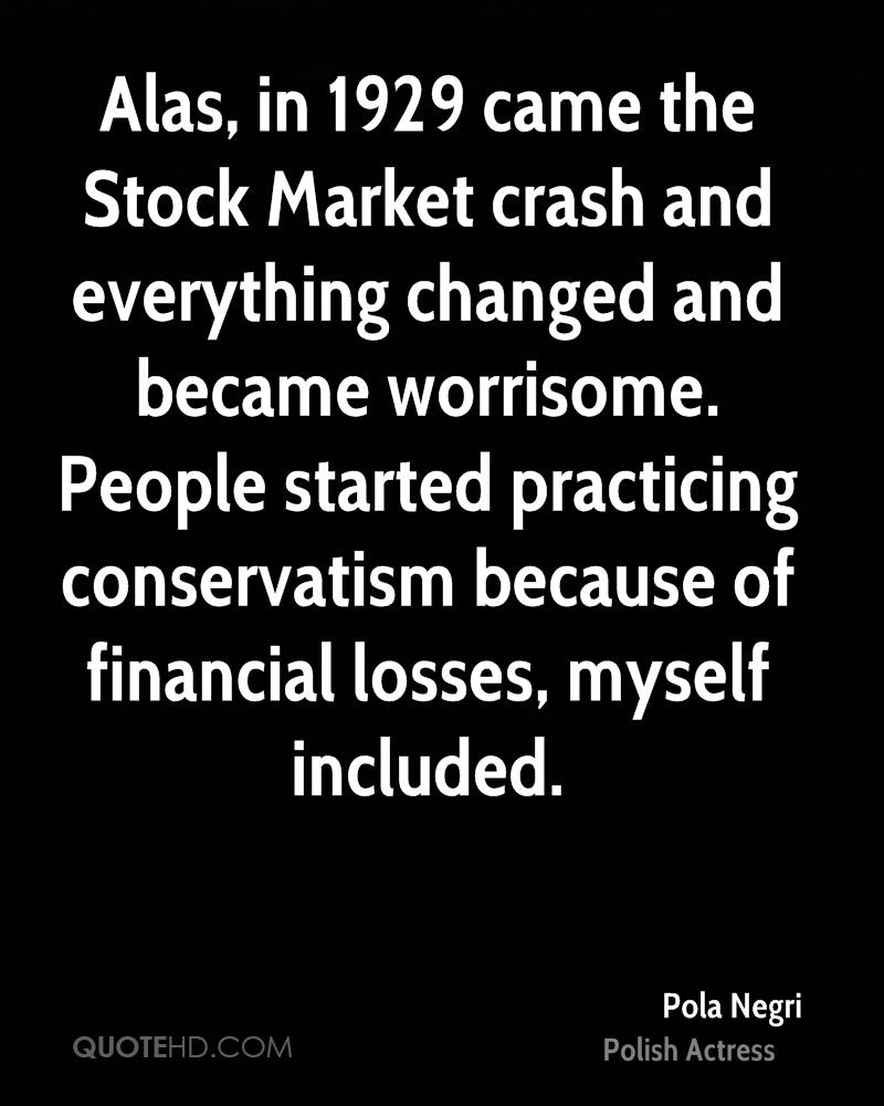 Alas, in 1929 came the Stock Market crash and everything changed and became worrisome. People started practicing conservatism because of financial losses, myself included.