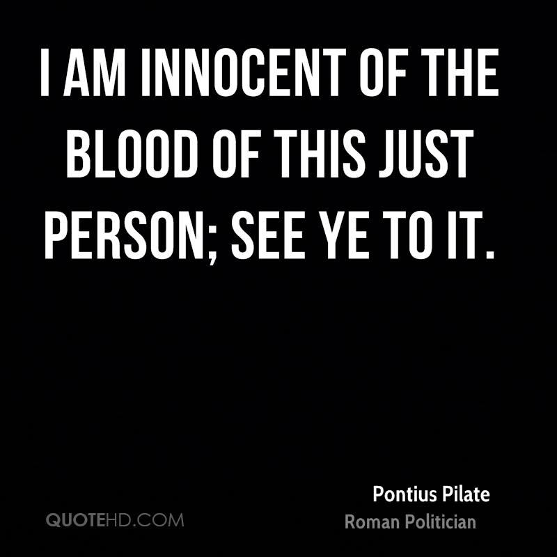 I am innocent of the blood of this just person; see ye to it.