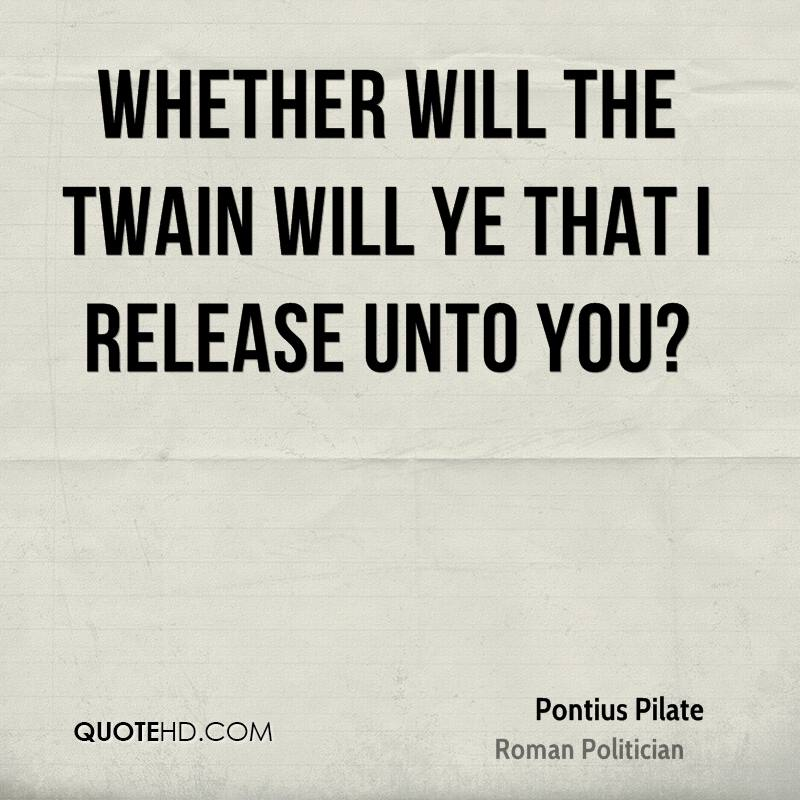 Whether will the twain will ye that I release unto you?