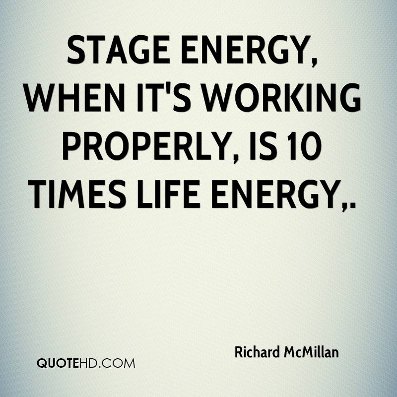 Stage energy, when it's working properly, is 10 times life energy.