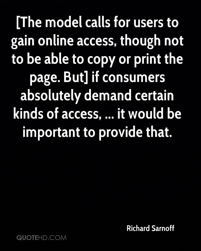 [The model calls for users to gain online access, though not to be able to copy or print the page. But] if consumers absolutely demand certain kinds of access, ... it would be important to provide that.