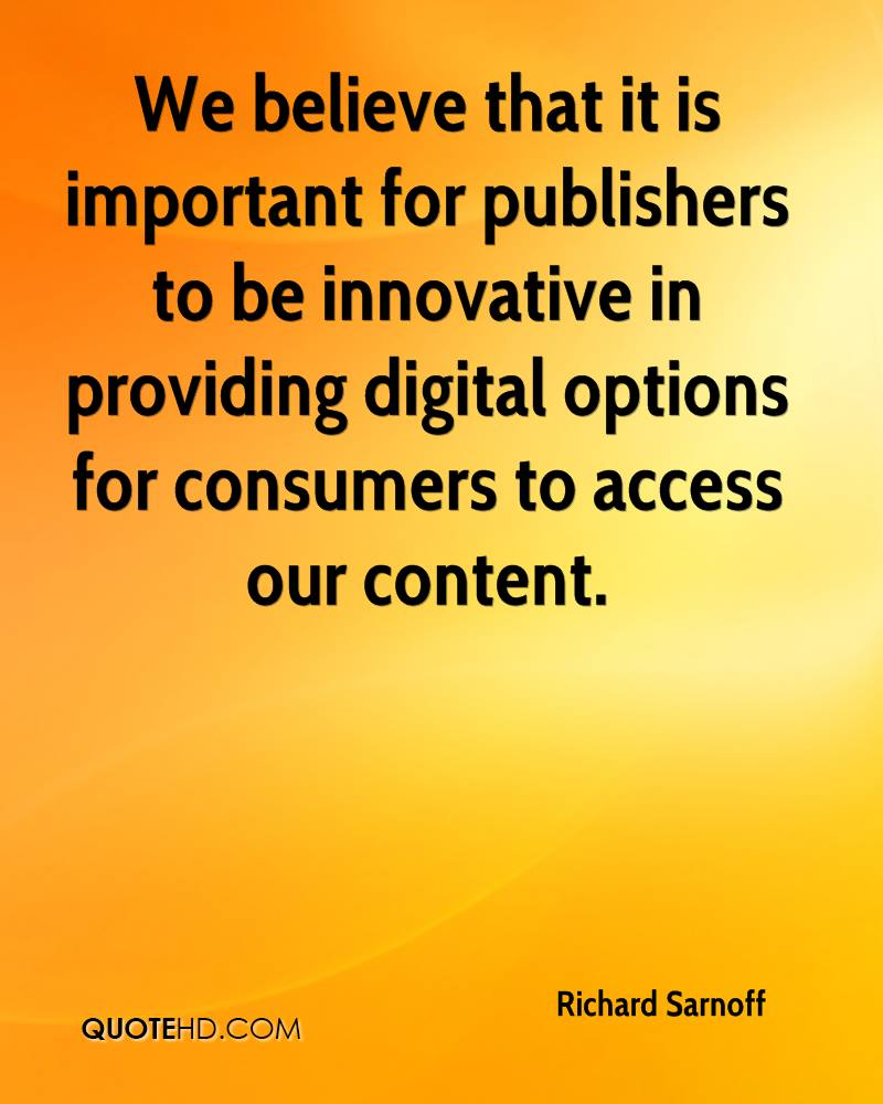 We believe that it is important for publishers to be innovative in providing digital options for consumers to access our content.
