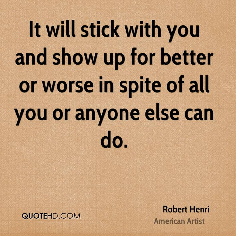 It will stick with you and show up for better or worse in spite of all you or anyone else can do.