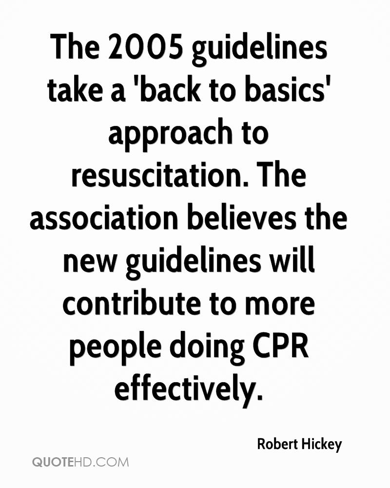 The 2005 guidelines take a 'back to basics' approach to resuscitation. The association believes the new guidelines will contribute to more people doing CPR effectively.