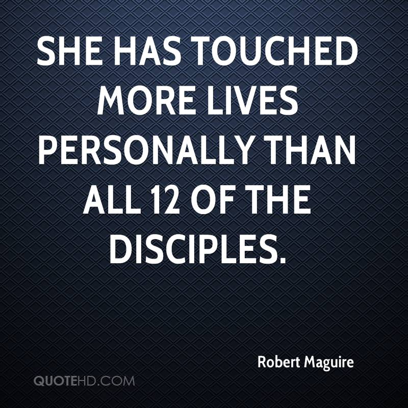 She has touched more lives personally than all 12 of the disciples.