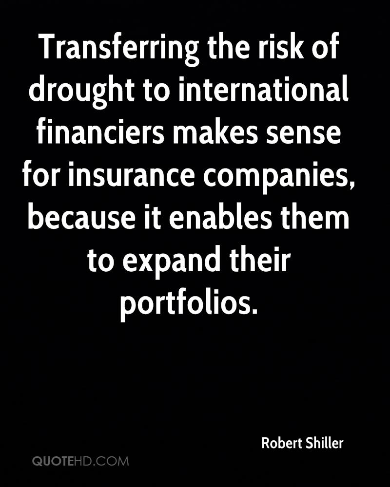 Transferring the risk of drought to international financiers makes sense for insurance companies, because it enables them to expand their portfolios.