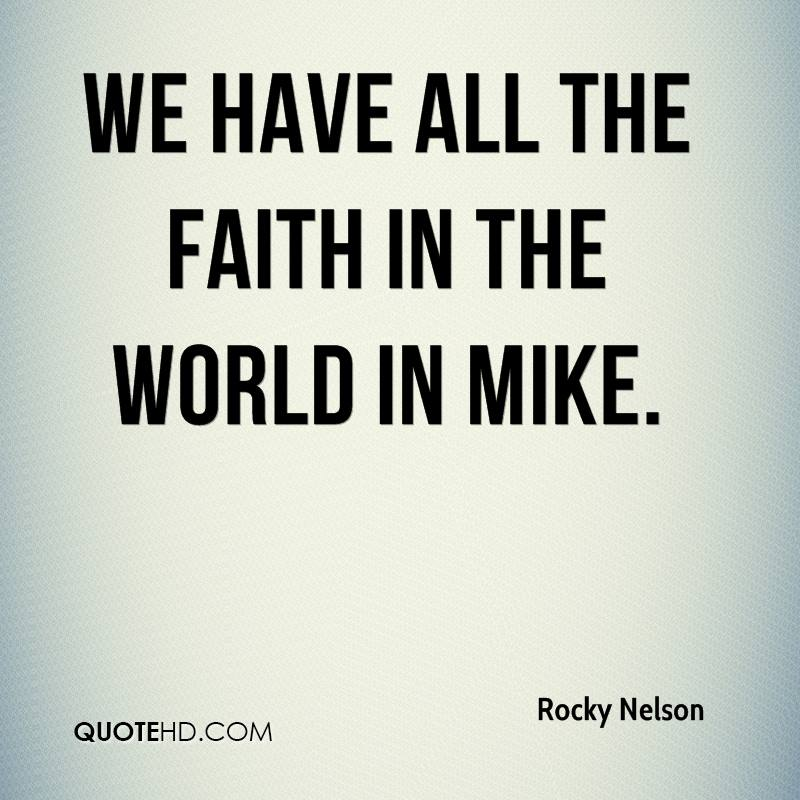 We have all the faith in the world in Mike.